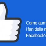 Come aumentare i fan della mia Pagina Facebook?