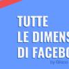Tutte le dimensioni di Facebook [2017]