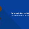 Facebook Ads politiche e sociali, come ottenere l'autorizzazione