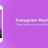 Instagram Reels: cosa sono e come utilizzarli